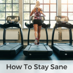 How To Stay Sane On The Treadmill