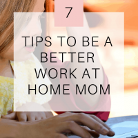 7 Tips to Be an Effective Work-at-Home Mom with Young Children